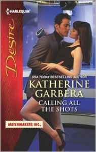 Calling All the Shots (Harlequin Desire Series #2196) - Katherine Garbera