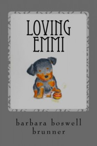 Loving Emmi: How Baby Morgan The Broken Jaw Puppy Stole Our Hearts And Our Wallet (Dog-Ma) (Volume 2) - Barbara Boswell Brunner, Katie O'Brian Robles, Melissa Tan