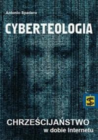 Cyberteologia. Chrześcijaństwo w dobie Internetu - Antonio Spadaro