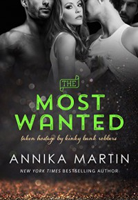 The Most Wanted (Taken Hostage by Kinky Bank Robbers Book 4) - Annika Martin