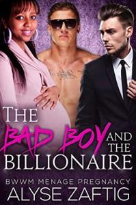 The Bad Boy and the Billionaire - Alyse Zaftig