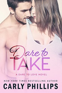Dare to Take (Dare to Love Book 6) - Carly Phillips