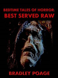 Bedtime Tales of Horror: Best Served Raw - Bradley Poage