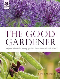 The Good Gardener: A Hands-on Guide from National Trust Experts - Simon Akeroyd