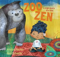 Zoo Zen: A Yoga Story for Kids - Kristen Fischer, Susi Schaefer