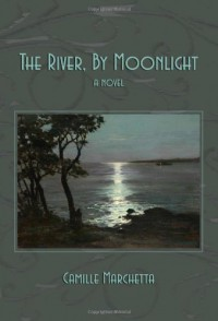 The River, by Moonlight - Camille Marchetta