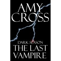 The Last Vampire (Dark Season #1) - Amy Cross