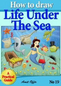How to Draw Life Under the Sea - Drawing Games For Kids (How to Draw Comics and Cartoon Characters) - Amit Offir