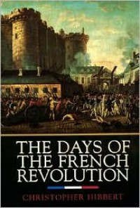 The Days of the French Revolution - Christopher Hibbert