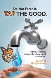 Do Not Force It, Tap the Good. - Jacent M Mpalyenkana