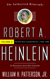 Robert A. Heinlein: In Dialogue with His Century Volume 2: The Man Who Learned Better - William H. Patterson Jr.