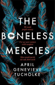 The Boneless Mercies - April Genevieve Tucholke