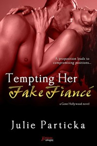 Tempting Her Fake Fiancé (Entangled Brazen) (Gone Hollywood) - Julie Particka