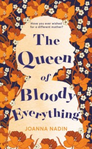 The Queen Of Bloody Everything - Joanna Nadin