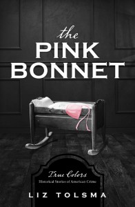 The Pink Bonnet: True Colors: Historical Stories of American Crime - Liz Tolsma