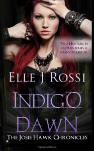 Indigo Dawn (The Josie Hawk Chronicles) (Volume 3) - Elle J Rossi