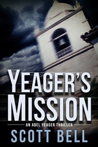 Yeager's Mission (An Abel Yeager Novel) (Volume 1) - James Scott Bell