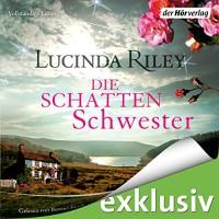 Die Schattenschwester (Die sieben Schwestern 3) - Lucinda Riley, Bettina Kurth, Oliver Siebeck, Katharina Spiering, Der Hörverlag