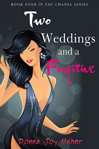 Two Weddings and a Fugitive (The Chanel Series Book 4) - Donna Joy Usher