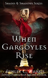 When Gargoyles Rise (Shades and Shadows Series) (Volume 1) - Ashley Rae Harris