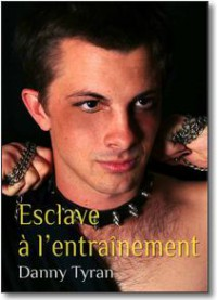 Esclave à l'entraînement - Danny Tyran