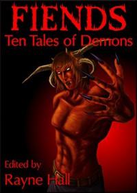 Fiends: Ten Tales of Demons: Dark Fantasy Stories (Ten Tales Fantasy Stories Book 11) - Rayne Hall, Mitch Sebourn, Douglas Kolacki, Mark Cassell, Heide Goody, Pamela Turner, Jake Elwood, Tracie McBride, Kelda Critch, Debbie Christiana