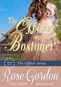 The Officer and the Bostoner - Rose Gordon