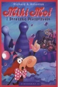 Miki Mol i Straszne Płaszczydło - Richard A. Antonius
