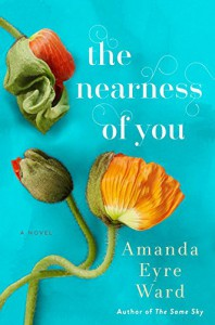 The Nearness of You: A Novel - Amanda Eyre Ward