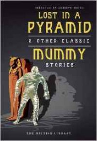 Lost in a Pyramid: & Other Classic Mummy Stories - Andrew Smith