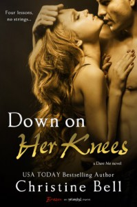 Down on Her Knees (A Dare Me Novel) (Entangled Brazen) - Christine Bell