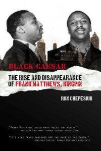 Black Caesar: The Rise and Disppearance of Frank Matthews, Kingpin - Ron Chepesiuk