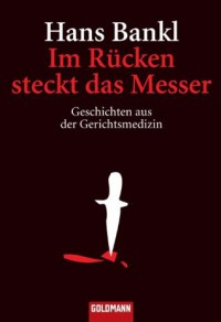 Im Rücken steckt das Messer: Geschichten aus der Gerichtsmedizin (German Edition) - Hans Bankl