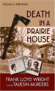 Death in a Prairie House: Frank Lloyd Wright and the Taliesin Murders - William R. Drennan