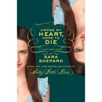 Cross My Heart, Hope To Die (The Lying Game, #5) - Sara Shepard