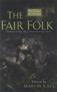 The Fair Folk - Marvin Kaye, Tanith Lee, Megan Lindholm, Kim Newman, Patricia A. McKillip, Craig Shaw Gardner, Jane Yolen, Midori Snyder