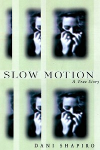 Slow Motion: A True Story - Dani Shapiro