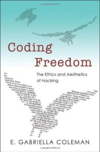 Coding Freedom: The Ethics and Aesthetics of Hacking - E. Gabriella Coleman