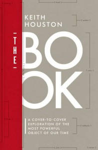 The Book: A Cover-to-Cover Exploration of the Most Powerful Object of Our Time - Keith Houston