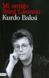 Mi Amigo Stieg Larsson - Kurdo Baksi