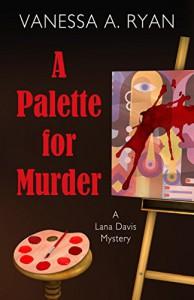 A Palette for Murder (A Lana Davis Mystery) - Vanessa A. Ryan