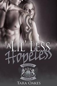 A LIL' LESS HOPELESS (The Kingsmen M.C. Book 3) - Tara Oakes, Laura Classi