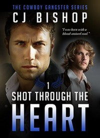 Shot Through the Heart - C.J. Bishop