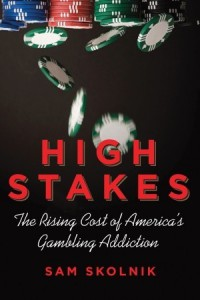 High Stakes: The Rising Cost of America's Gambling Addiction - Sam Skolnik