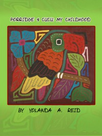 Porridge and Cucu: My Childhood - Yolanda A.  Reid