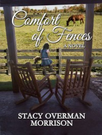 Comfort of Fences - Stacy Overman Morrison