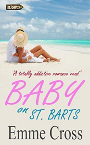 BABY ON ST. BARTS a totally addictive romance read (St. Barts Romance Books Series Book 4) - EMME CROSS