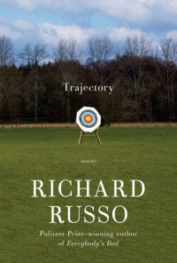 Trajectory: Stories - Richard Russo