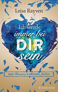 Bad Romeo und Broken Juliet - Ich werde immer bei dir sein: Band 2 (Fischer Paperback) - Leisa Rayven, Tanja Hamer