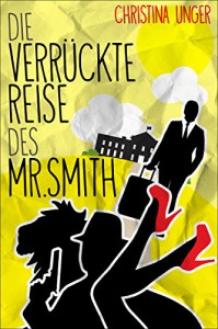 DIE VERRÜCKTE REISE DES MR. SMITH - Christina Unger